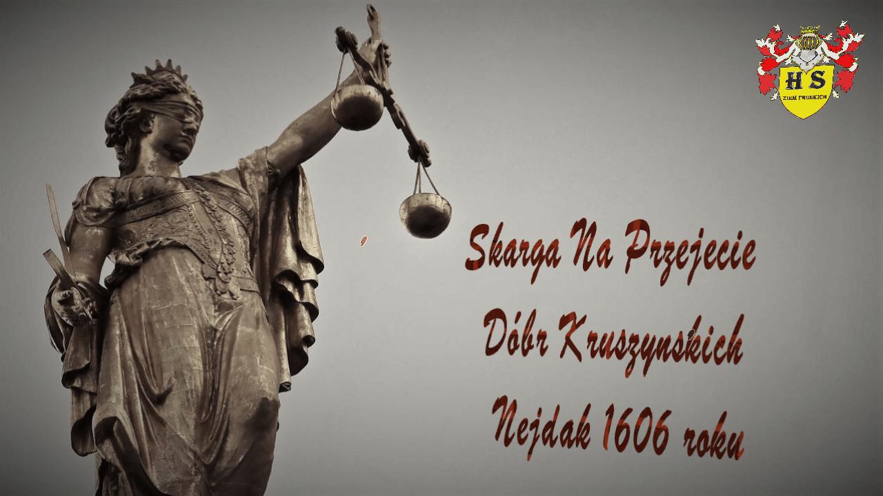 Skarga Na Przejęcie Dóbr Kruszyńskich Nejdak 1606 roku