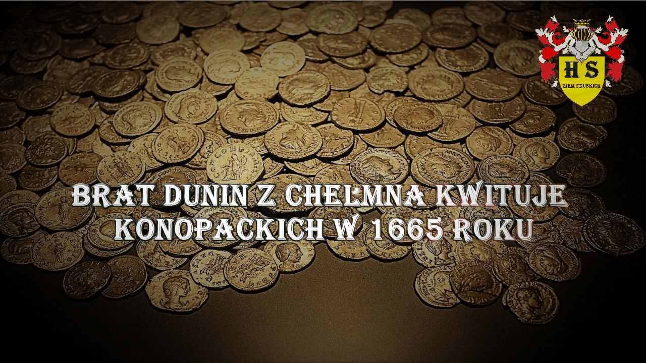 Brat Dunin z Chełmna kwituje Konopackich w 1665 roku