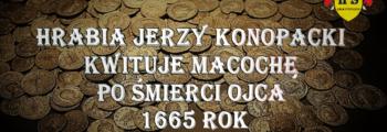 Hrabia Jerzy Konopacki kwituje macochę po śmierci ojca 1665 rok