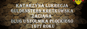 Katarzyna Guldenstern dług u Stolnika płockiego 1677 rok