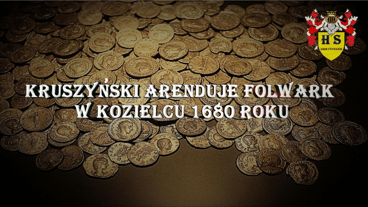 Kruszyński arenduje folwark w Kozielcu 1680 roku