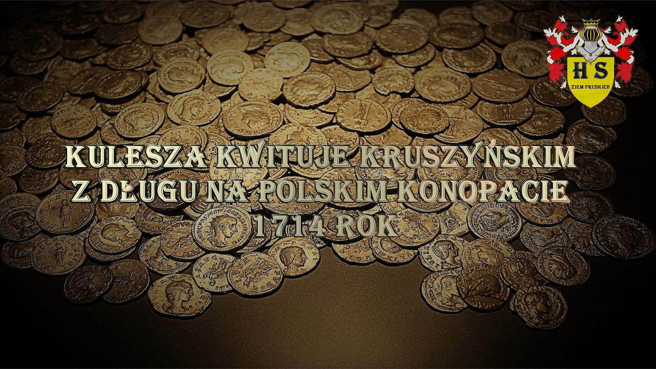Kulesza kwituje Kruszyńskim z długu na Polskim Konopacie 1714 rok