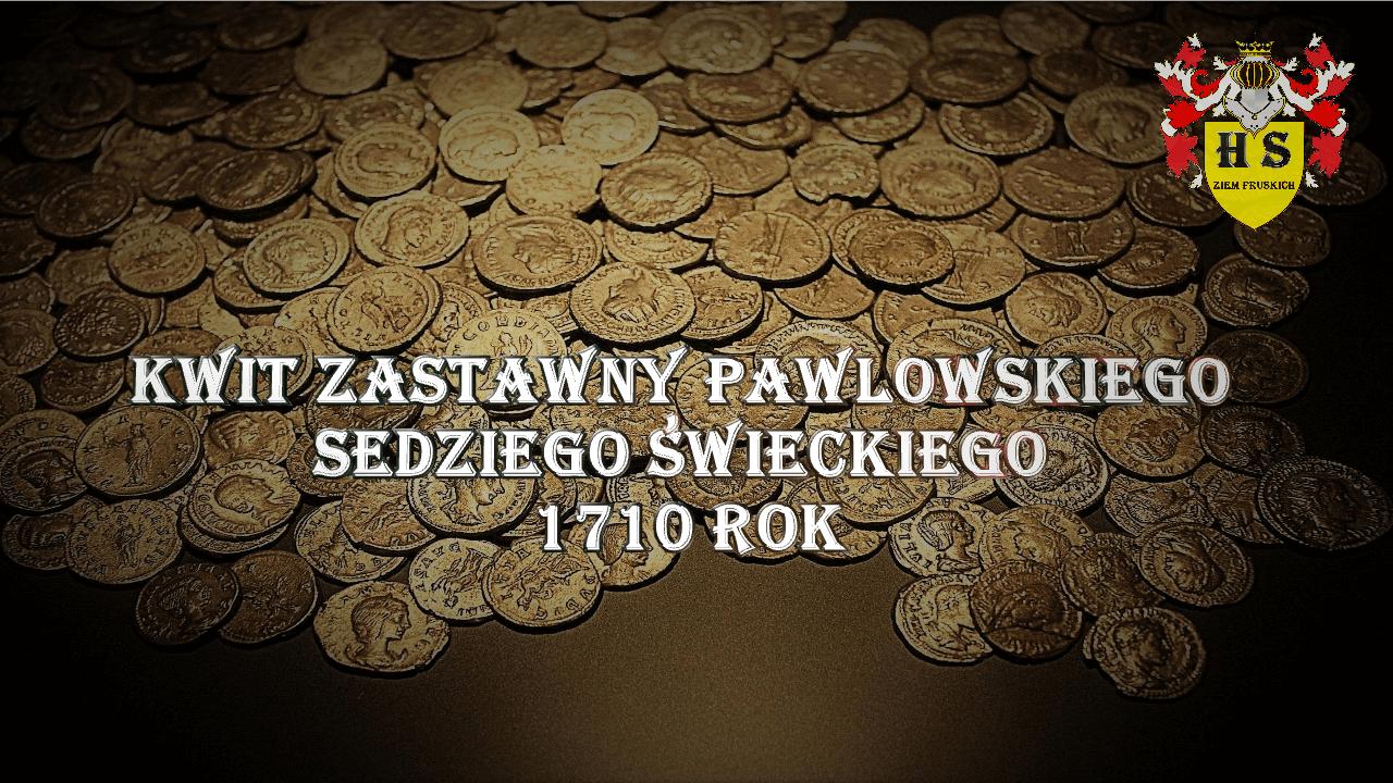 Kwit zastawny Pawłowskiego Sędziego Świeckiego 1710 rok