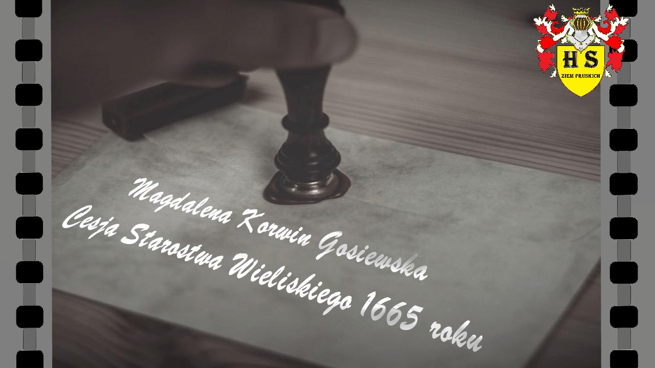 Magdalena Korwin Gosiewska Cesja Starostwa Wieliskiego 1665 roku