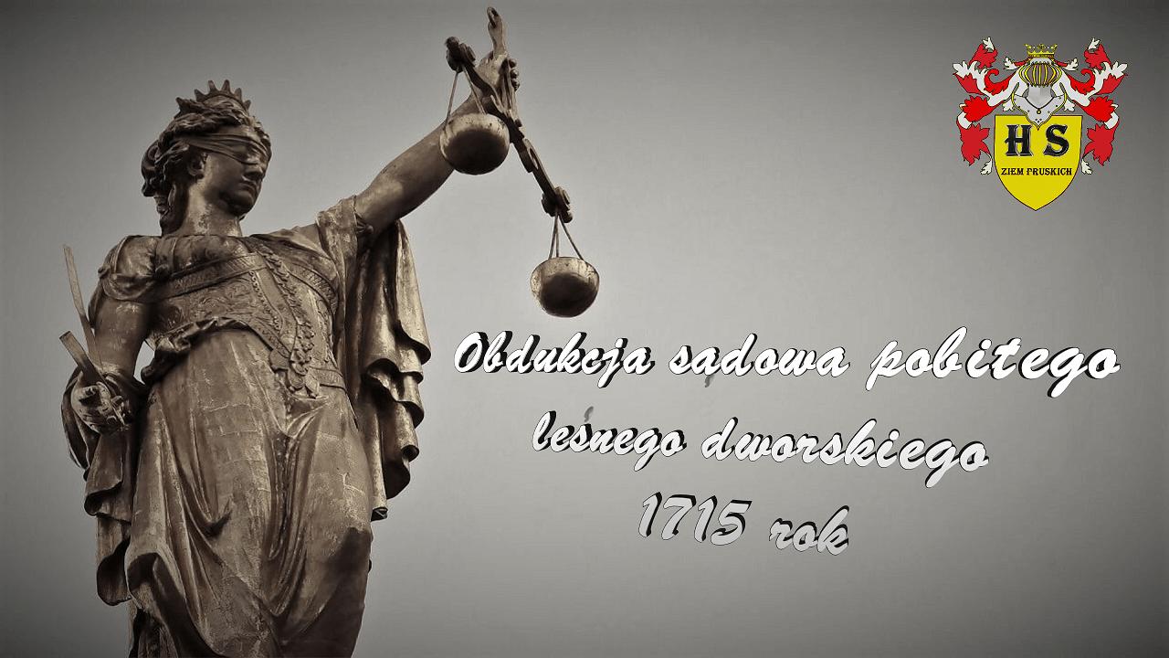 Obdukcja sądowa pobitego leśnego dworskiego 1715 rok