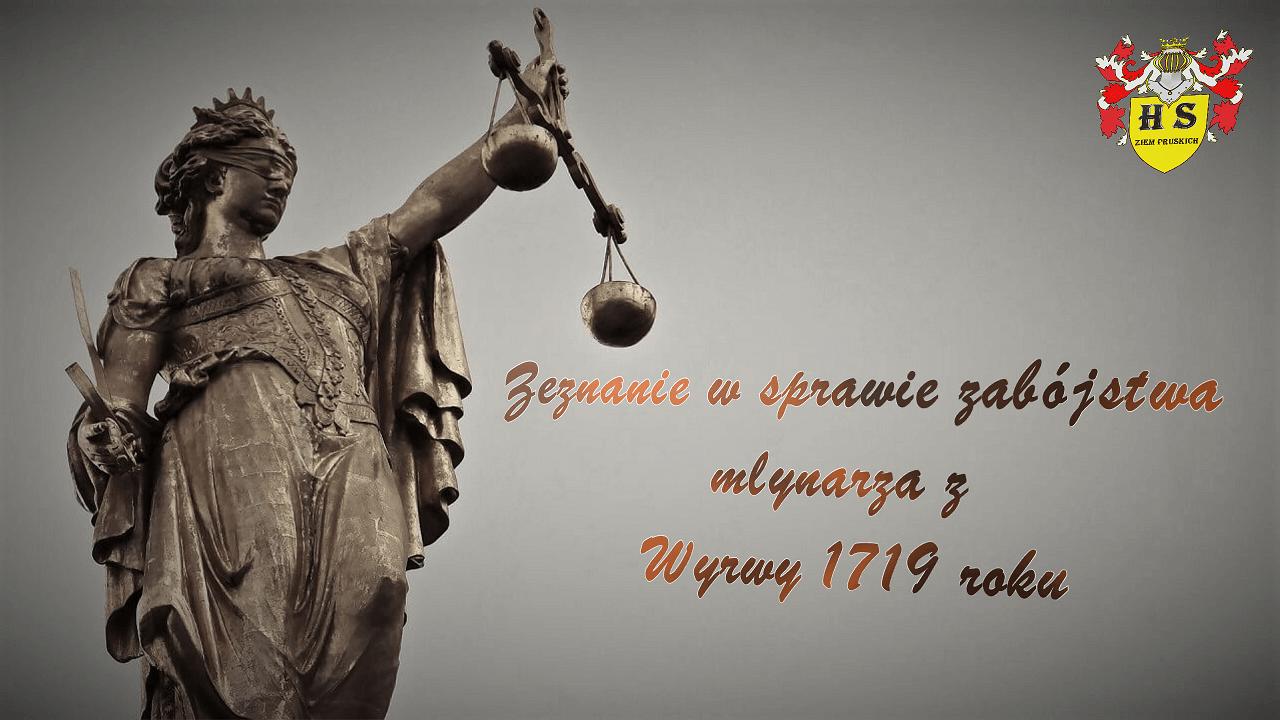 Zeznanie w sprawie zabójstwa młynarza z Wyrwy 1719 roku
