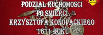 Podział ruchomości po śmierci Krzysztofa Konopackiego 1611 roku