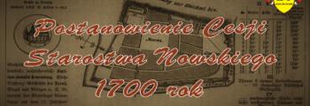 Postanowienie Cesji Starostwa Nowskiego 1700 rok