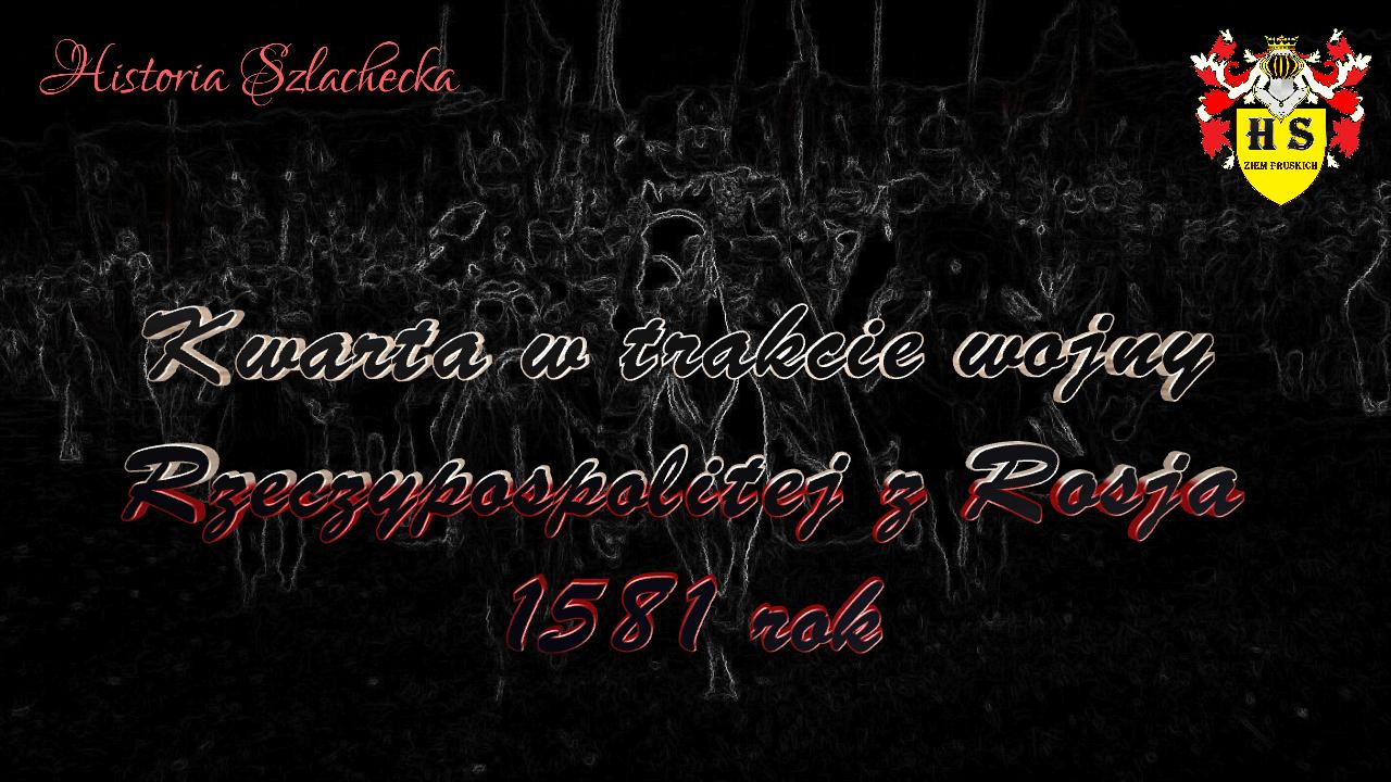 Kwarta w trakcie wojny Rzeczypospolitej z Rosją 1581 rok
