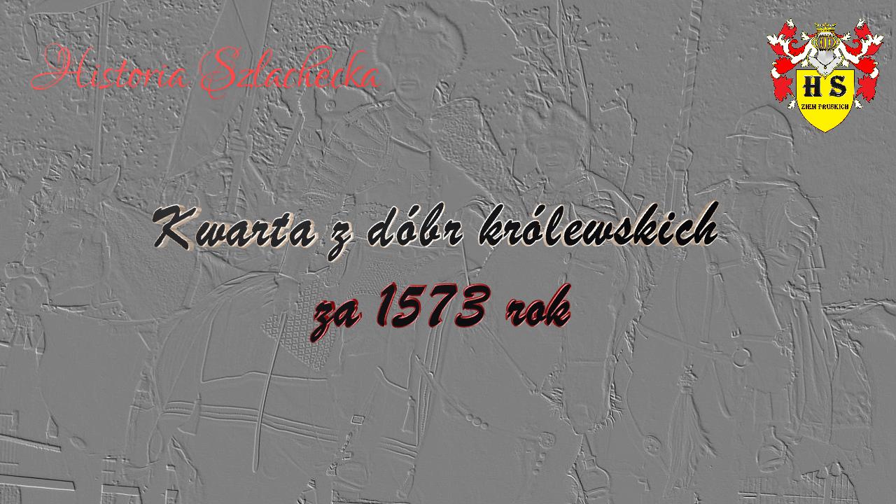 Kwarta z dóbr królewskich za 1573 rok