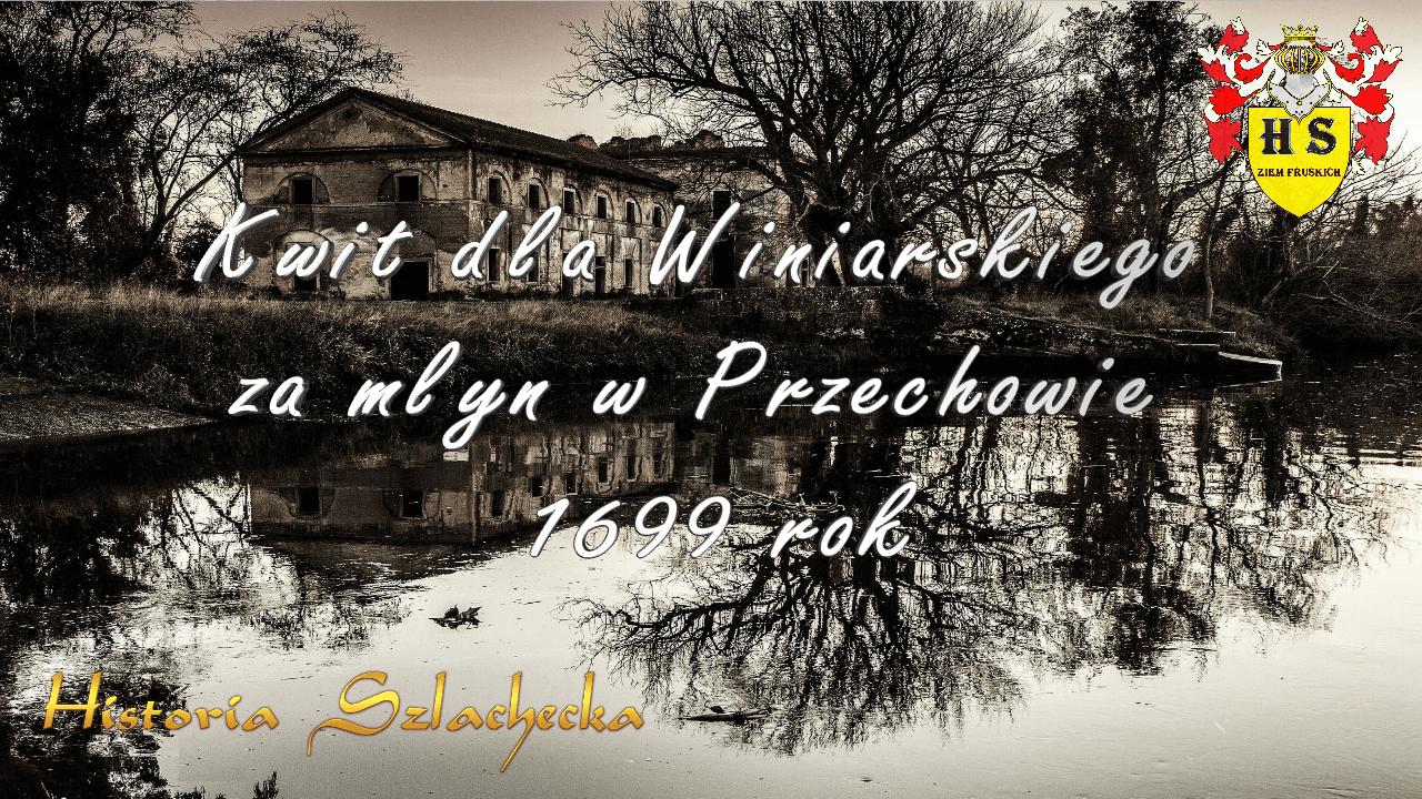 Kwit dla Winiarskiego za młyn w Przechowie 1699 rok