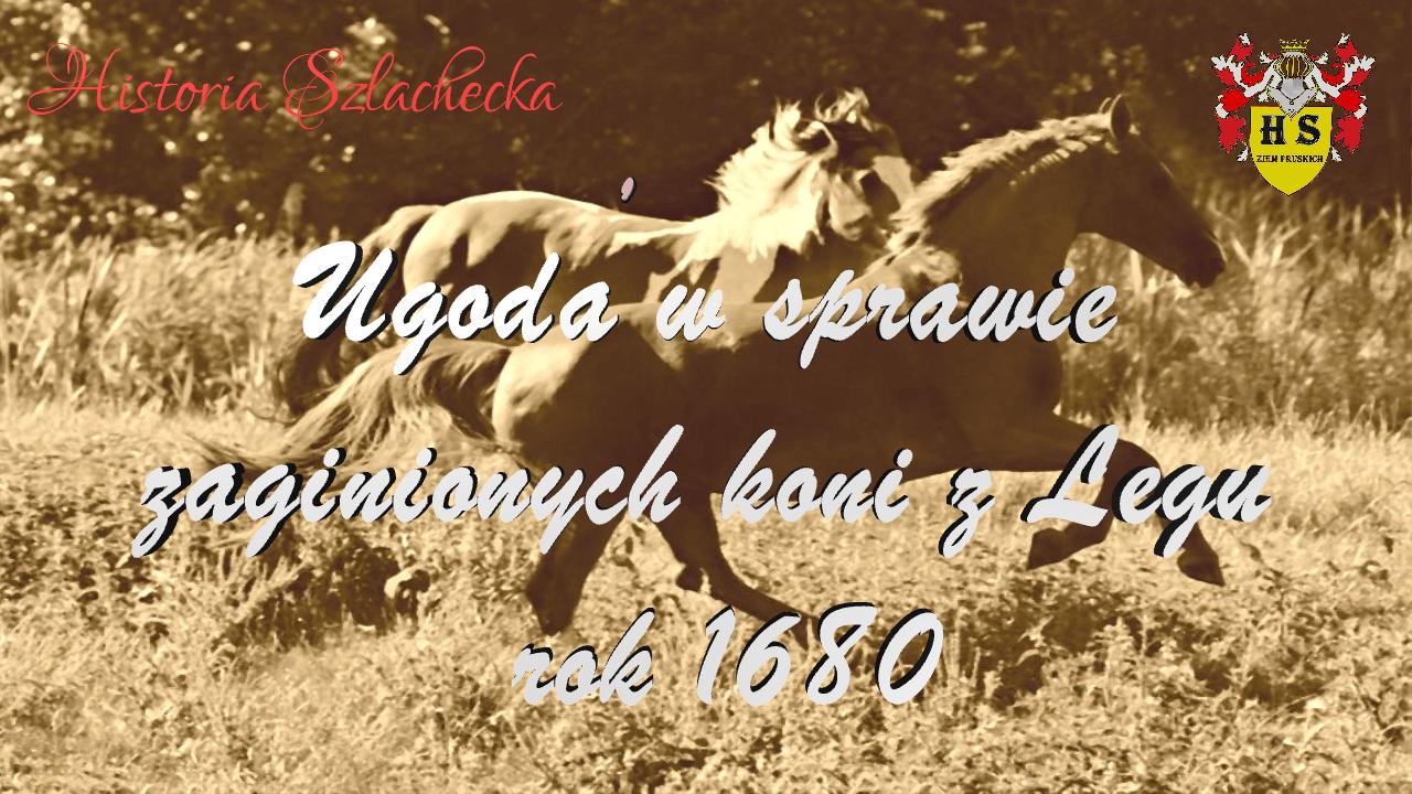 Ugoda w sprawie zaginionych koni z Łęgu rok 1680