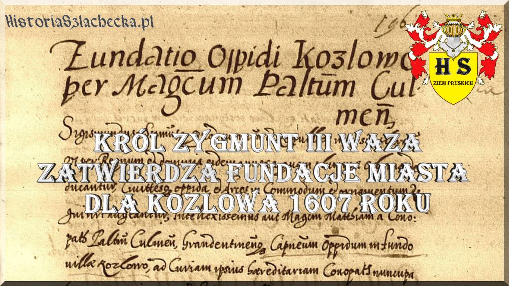 Król Zygmunt zatwierdza fundację miasta dla Kozłowa 1607 roku
