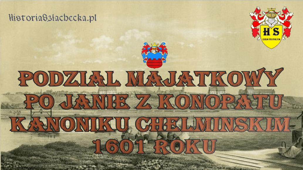 Podział majątkowy po Janie Kanoniku Chełmińskim 1601 roku