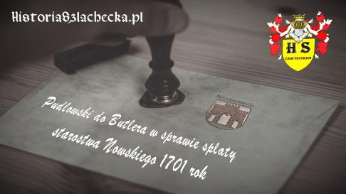 Pudłowski do Butlera w sprawie spłaty starostwa Nowskiego 1701 rok