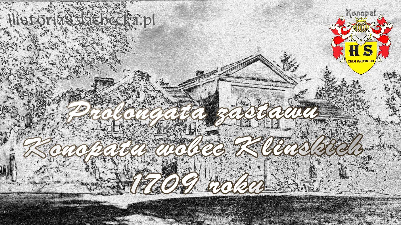 Prolongata zastawu Konopatu wobec Klińskich 1709 roku