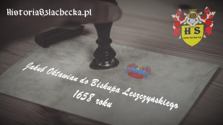 Jakub Oktawian do Biskupa Leszczyńskiego 1658 roku