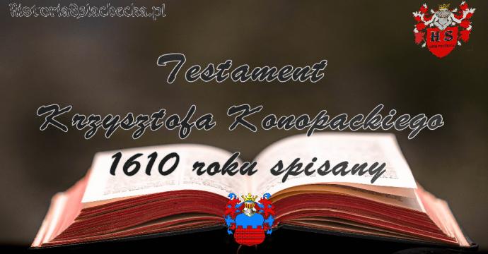 Testament Krzysztofa Konopackiego 1610 roku spisany